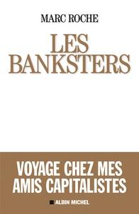 Marc Roche - Les banksters - Voyage chez mes amis capitalistes.