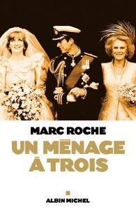 Marc Roche - Un ménage à trois.
