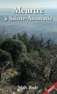 Marc Rode - Meurtre à Sainte Anastasie.