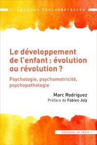 Marc Rodriguez - Le développement de l'enfant : évolution ou révolution ? - Psychologie-Psychomotricité-Psychopathologie..