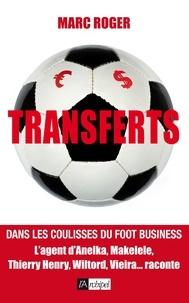 Marc Roger - Transferts - Dans les coulisses du foot business.