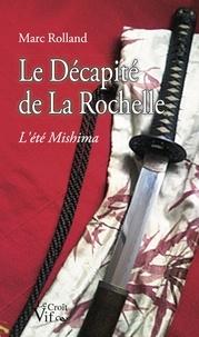 Marc Rolland - Le décapité de La Rochelle - L'été Mishima.