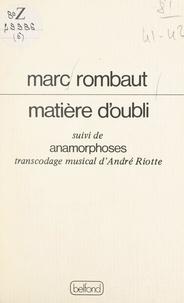 Marc Rombaut et Eric Nerciat - Matière d'oubli - Suivi de Anamorphoses : transcodage musical d'André Riotte.
