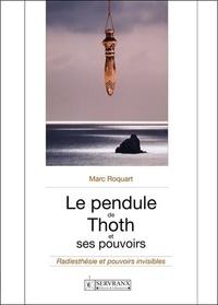Marc Roquart - Le pendule de Thoth et ses pouvoirs.