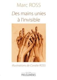 Marc Ross - Des mains unies à l'invisible.