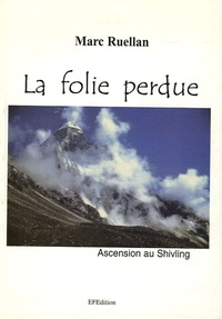 Marc Ruellan - La folie perdue - Ascension au Shivling.