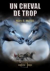 Marc S. Masse - Un cheval de trop.