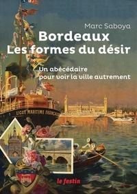 Marc Saboya - Bordeaux, les formes du désir - Un abécédaire pour voir la ville autrement.