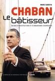 Marc Saboya - Chaban le bâtisseur - 50 ans d'architecture et d'urbanisme à Bordeaux.