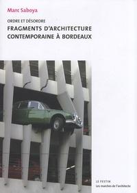 Marc Saboya - Fragments d'architecture contemporaine à Bordeaux - Ordre et désordre.