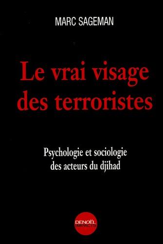 Marc Sageman - Le vrai visage des terroristes - Psychologie et sociologie des acteurs du djihad.