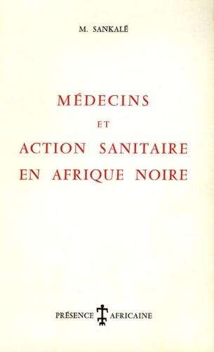 Marc Sankalé - Médecins et action sanitaire en Afrique noire.