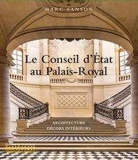 Marc Sanson - Le Conseil d'Etat au Palais-Royal - Architecture, décors d'intérieurs.