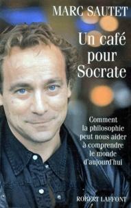 Marc Sautet - UN CAFE POUR SOCRATE. - Comment la philosophie peut nous aider à comprendre le monde d'aujourd'hui.