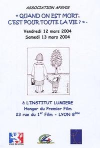 """Marc Savey et Marie Titeca - """"Quand on est mort c'est pour toute la vie ?"""" - Actes du colloque des 12 et 13 mars 2004."""