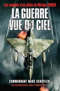 Marc Scheffler - La guerre vue du ciel.