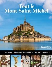Marc Schlicklin - Tout le Mont Saint-Michel - L'histoire, l'architecture, la visite guidée.