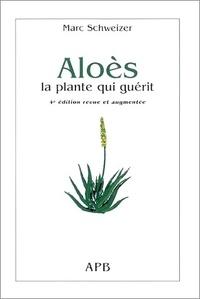 Marc Schweizer - Aloès - La plante qui guérit.