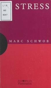 Marc Schwob et Nayla Farouki - Le stress - Un exposé pour comprendre, un essai pour réfléchir.
