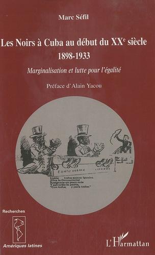 Marc Sefil - Les Noirs à Cuba au début du XXe siècle 1898-1933 - Marginalisation et lutte pour l'égalité.