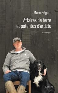 Marc Séguin - Affaires de terre et patentes d'artiste.
