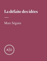 Marc Séguin - La défaite des idées.
