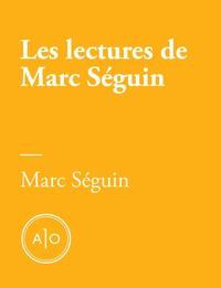 Marc Séguin - Les lectures de Marc Séguin.