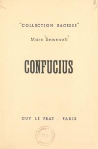 Marc Semenoff et Raymond Bret-koch - Confucius - Sa vie, ses pensées, sa doctrine.
