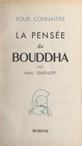 Marc Semenoff - La pensée du Bouddha.
