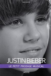 Marc Shapiro - Justin Bieber - Le petit prodige musical.