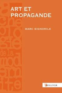 Marc Signorile - Art et propagande - Europe, Antiquité-XVIIe siècle.