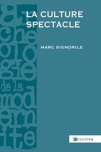 Marc Signorile - La culture spectacle - Europe, Moyen Age - XXe siècle.