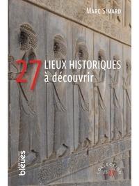 Marc Simard - 27 lieux historiques à découvrir.