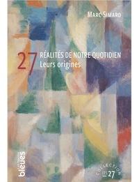 Marc Simard - 27 réalités de notre quotidien - Leurs origines.
