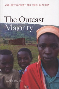 Marc Sommers - The Outcast Majority - War, Development, and Youth in Africa.