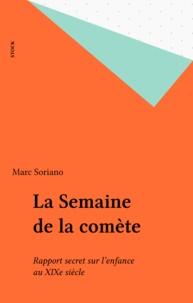 Marc Soriano - La Semaine de la comète - Rapport secret sur l'enfance au XIXe siècle.