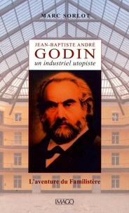 Marc Sorlot - Jean-Baptiste André Godin.