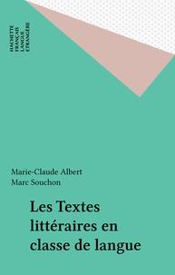 Marc Souchon et Marie-Claude Albert - Les textes littéraires en classe de langue.