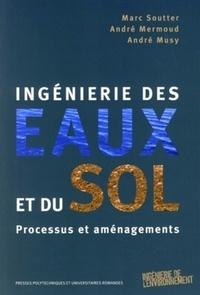 Marc Soutter et André Mermoud - Ingénierie des eaux et du sol - Processus et aménagements.