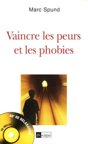 Marc Spund - Vaincre les peurs et les phobies. 1 CD audio