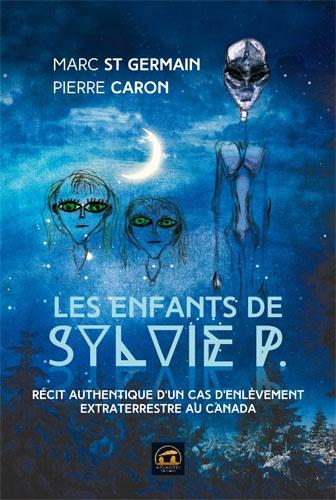 Marc St-Germain et Pierre Caron - Les enfants de Sylvie P - Récit authentique d'un cas d'enlèvement extraterrestre au Canada.