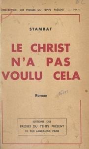 Marc Stambat - Le Christ n'a pas voulu cela.