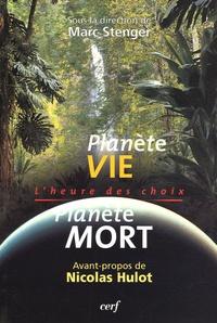 Marc Stenger - Planète vie Planète mort - L'heure des choix.