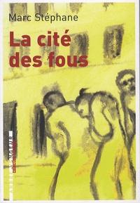 Marc Stéphane - La cité des fous - Souvenirs de Sainte-Anne.