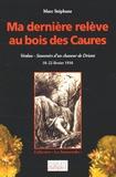 Marc Stéphane - Ma dernière relève au bois des Caures - 18-22 Février 1916 Verdun : souvenirs d'un chasseur de Driant.