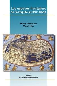 Marc Suttor - Les espaces frontaliers de l'Antiquité au XVIe siècle.