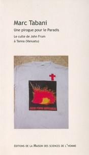 Marc Tabani - Une pirogue pour le Paradis - Le culte de John Frum à Tanna (Vanuatu).