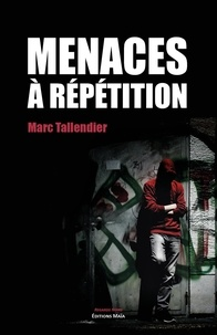 Marc Tallendier - Menaces à répétition.