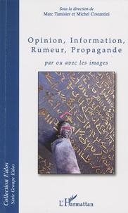 Marc Tamisier et Michel Costantini - Opinion, information, rumeur, propagande - Par ou avec les images.