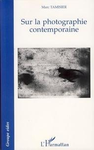 Marc Tamisier - Sur la photographie contemporaine.